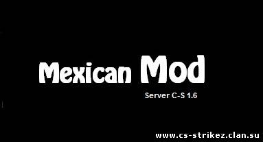 Mexican Mod Server C-S 1.6